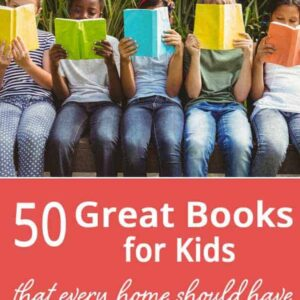 List of 50 Great Books for Kids that Every Home Should Have.