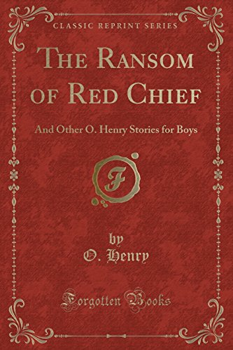 The Ransom of Red Chief: And Other O. Henry Stories for Boys